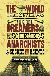 The World That Never Was: A True Story of Dreamers