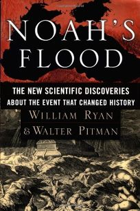 Noahs Flood: The New Scientific Discoveries about the Event That Changed History