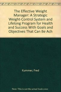The Effective Weight Manager: A Strategic Weight-Control System and Lifelong Program for Health and Success with Goals and Objectives That Can Be Ac