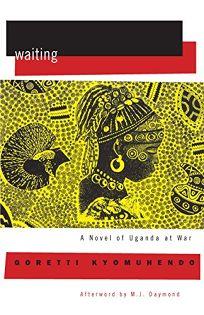 Waiting: A Novel of Ugandas Hidden War