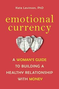 Emotional Currency: A Womans Guide to Building a Healthy Relationship with Money