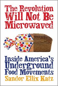 The Revolution Will Not Be Microwaved: Inside Americas Underground Food Movements