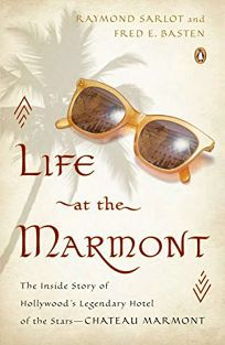 Life at the Marmont: The inside Story of Hollywood's Legendary Hotel of the Stars—Chateau Marmont