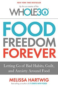 Food Freedom Forever: Letting Go of Bad Habits