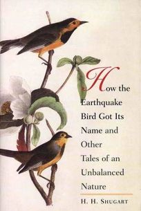 HOW THE EARTHQUAKE BIRD GOT ITS NAME: And Other Tales of an Unbalanced Nature