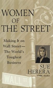 Women of the Street: Making It on Wall Street--The Worlds Toughest Business