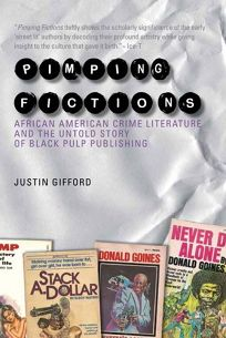 Pimping Fictions: African American Crime Literature and the Untold Story of Black Pulp Publishing
