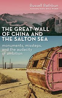 The Great Wall of China and the Salton Sea: Monuments