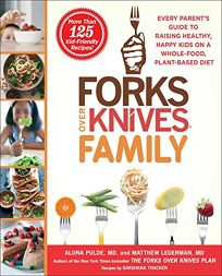 The Forks Over Knives Family: Every Parent's Guide to Raising Healthy