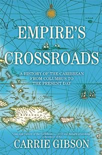 Empires Crossroads: A History of the Caribbean from Columbus to the Present Day