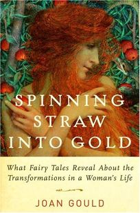 SPINNING STRAW INTO GOLD: What Fairy Tales Reveal About the Transformations in a Womans Life