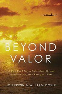 Beyond Valor: A World War II Story of Extraordinary Heroism