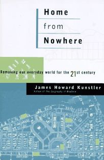Home from Nowhere: Remaking Our Everyday World for the Twenty-First Century