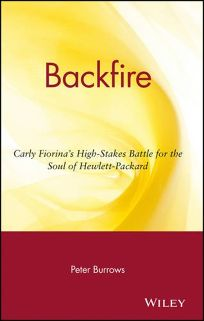 BACKFIRE: Carly Fiorinas High-Stakes Battle for the Soul of Hewlett-Packard