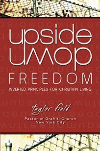 Upside Down Freedom: Inverted Principles for Christian Living