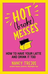 Hot Broke Messes: How to Have Your Latte and Drink It Too