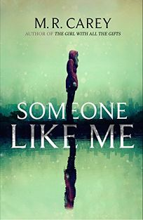Fiction Book Review: Someone like Me by M.R. Carey. Orbit, $26 (512p) ISBN 978-0-316-47742-0