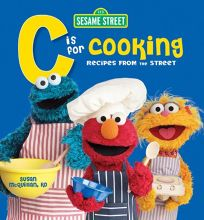 Sesame Street C Is for Cooking: Recipes from the Street