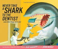 Never Take a Shark to the Dentist and Other Things Not to Do