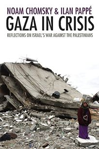 Gaza in Crisis: Reflections on Israels War Against the Palestinians