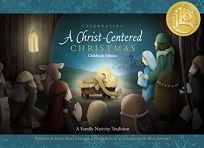 Celebrating a Christ-Centered Christmas: Childrens Edition