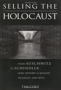 Selling the Holocaust: From Auschwitz to Schindler; How History Is Bought