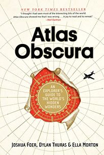 Atlas Obscura: An Explorers Guide to the Worlds Hidden Wonders