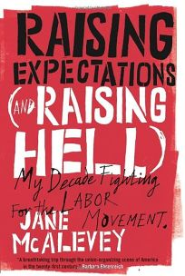 Raising Expectations and Raising Hell: My Decade Fighting for the Labor Movement