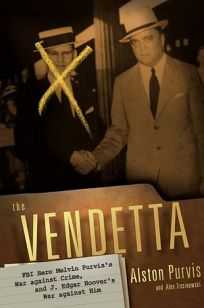The Vendetta: FBI Hero Melvin Purviss War Against Crime