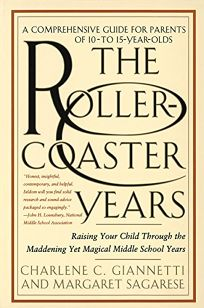 The Roller-Coaster Years: Raising Your Child Through the Maddening Yet Magical Middle School Years
