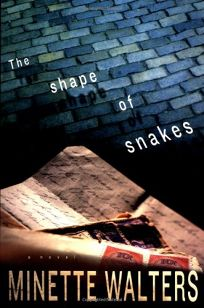 Fiction Book Review The Shape Of Snakes By Minette Walters Author Putnam 24 95 352p Isbn 978 0 399 14733 3