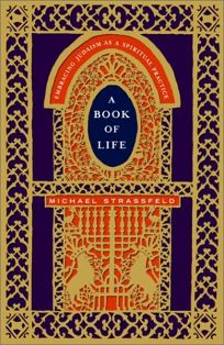 A BOOK OF LIFE: Embracing Judaism As Spiritual Practice