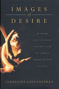 IMAGES OF DESIRE: Finding Your Natural Sensual Self in Todays Image-Filled Society