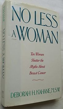 No Less a Woman: Ten Women Shatter the Myths about Breast Cancer