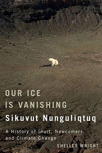 Our Ice is Vanishing: Sikvut Nunguliqtuq: A History of Inuit