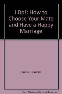 I Do!: How to Choose Your Mate and Have a Happy Marriage