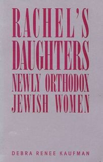 Rachels Daughters: Newly Orthodox Jewish Women