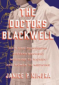 The Doctors Blackwell: How Two Pioneering Sisters Brought Medicine to Women—and Women to Medicine