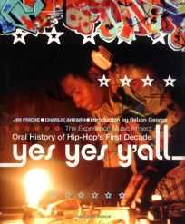 YES YES YALL: The Experience Music Project Oral History of Hip-Hop: The First Decade