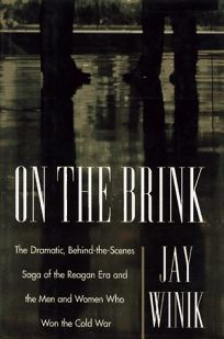 On the Brink: The Dramatic Saga of How the Reagan Administration Changed the Course of History and Won the Cold Wa