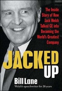 Jacked Up: The Inside Story of How Jack Welch Talked GE Into Becoming the Worlds Greatest Company