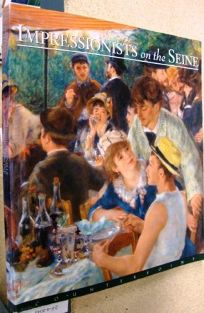 Impressionists on the Seine: A Celebration of Renoirs Luncheon of the Boating Party