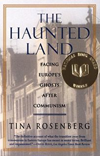 The Haunted Land: Facing Europes Ghosts After Communism