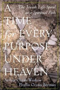 A TIME FOR EVERY PURPOSE UNDER HEAVEN: The Jewish Life-Spiral as a Spiritual Path