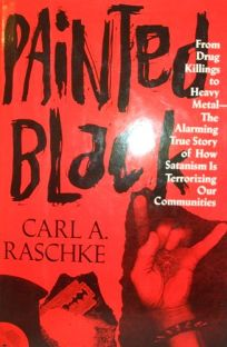 Painted Black: From Drug Killings to Heavy Metal: The Alarming True Story of How Satanism is Terrorizing Our Communities
