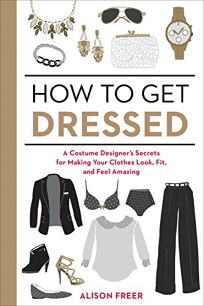 How to Get Dressed: A Costume Designers Secrets for Making Your Clothes Look