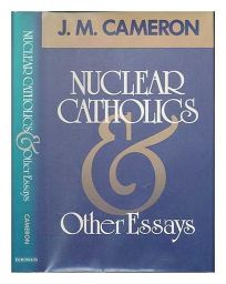 Nuclear Catholics and Other Essays: And Other Essays