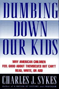 Dumbing Down Our Kids: Why American Children Feel Good about Themselves But Cant Read