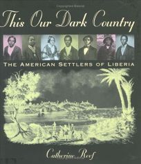This Our Dark Country: The American Settlers of Liberia