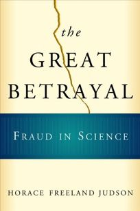 THE GREAT BETRAYAL: Fraud in Science